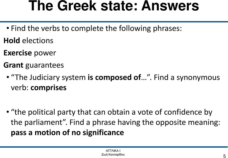Find a synonymous verb: comprises the political party that can obtain a vote of