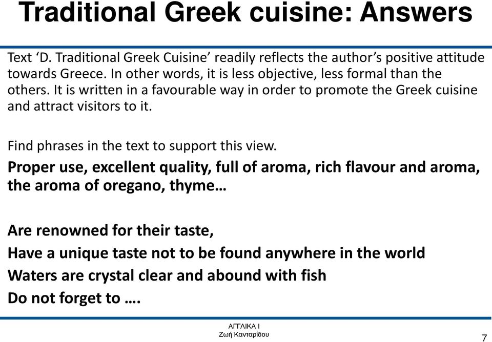 It is written in a favourable way in order to promote the Greek cuisine and attract visitors to it. Find phrases in the text to support this view.