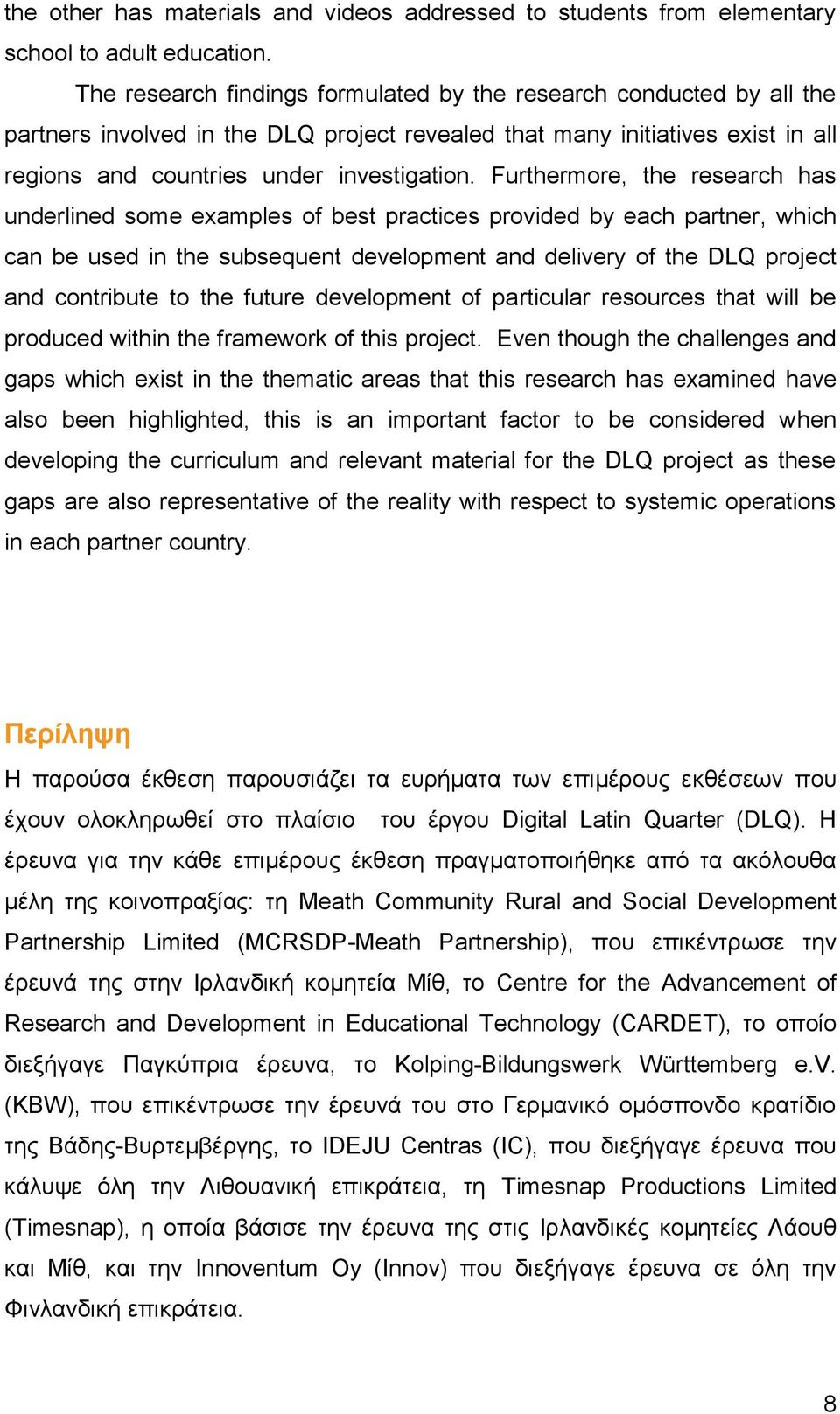 Furthermore, the research has underlined some examples of best practices provided by each partner, which can be used in the subsequent development and delivery of the DLQ project and contribute to