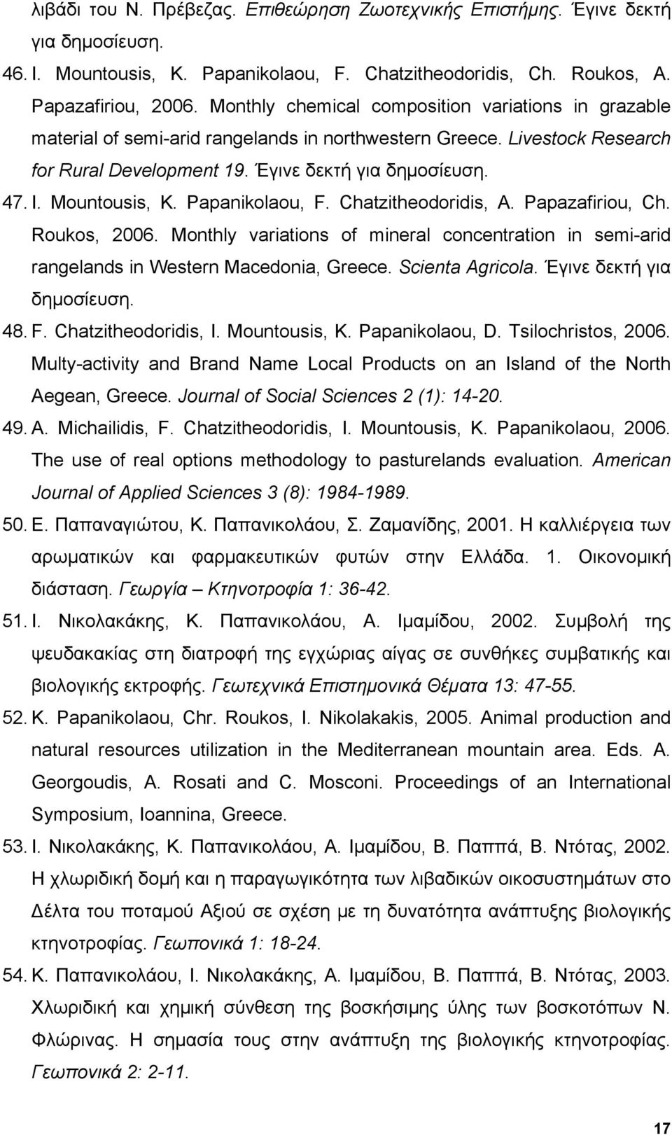 Mountousis, K. Papanikolaou, F. Chatzitheodoridis, A. Papazafiriou, Ch. Roukos, 2006. Monthly variations of mineral concentration in semi-arid rangelands in Western Macedonia, Greece.