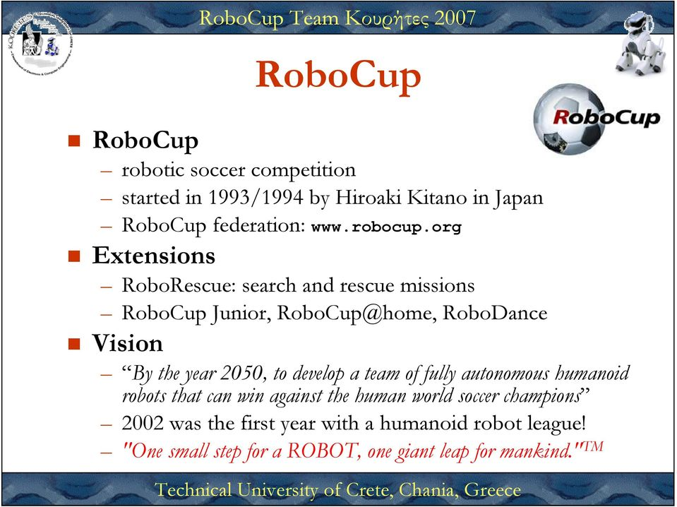 org Extensions RoboRescue: search and rescue missions RoboCup Junior, RoboCup@home, RoboDance Vision By the year