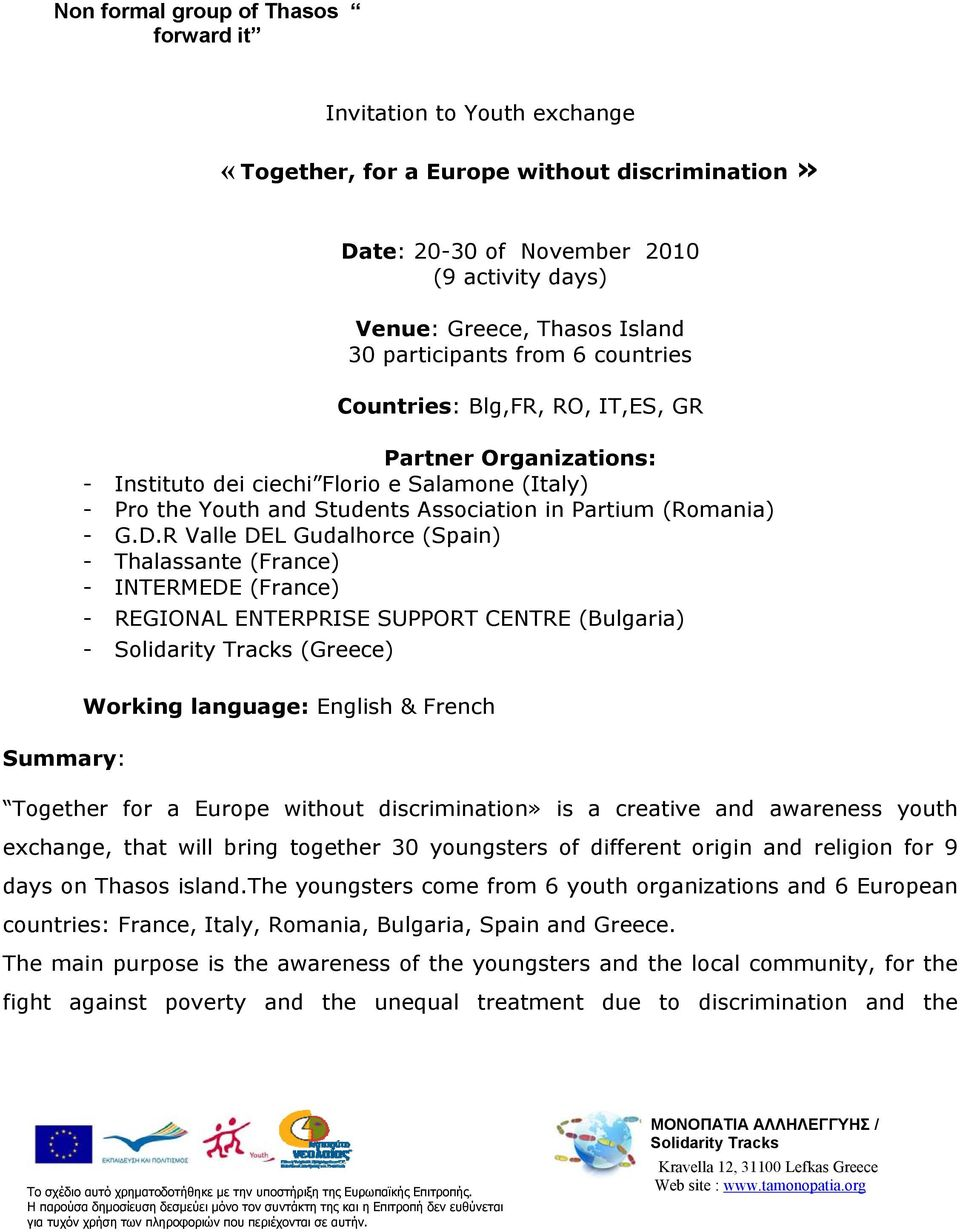 G.D.R Valle DEL Gudalhorce (Spain) - Thalassante (France) - INTERMEDE (France) - REGIONAL ENTERPRISE SUPPORT CENTRE (Bulgaria) - (Greece) Working language: English & French Summary: Together for a
