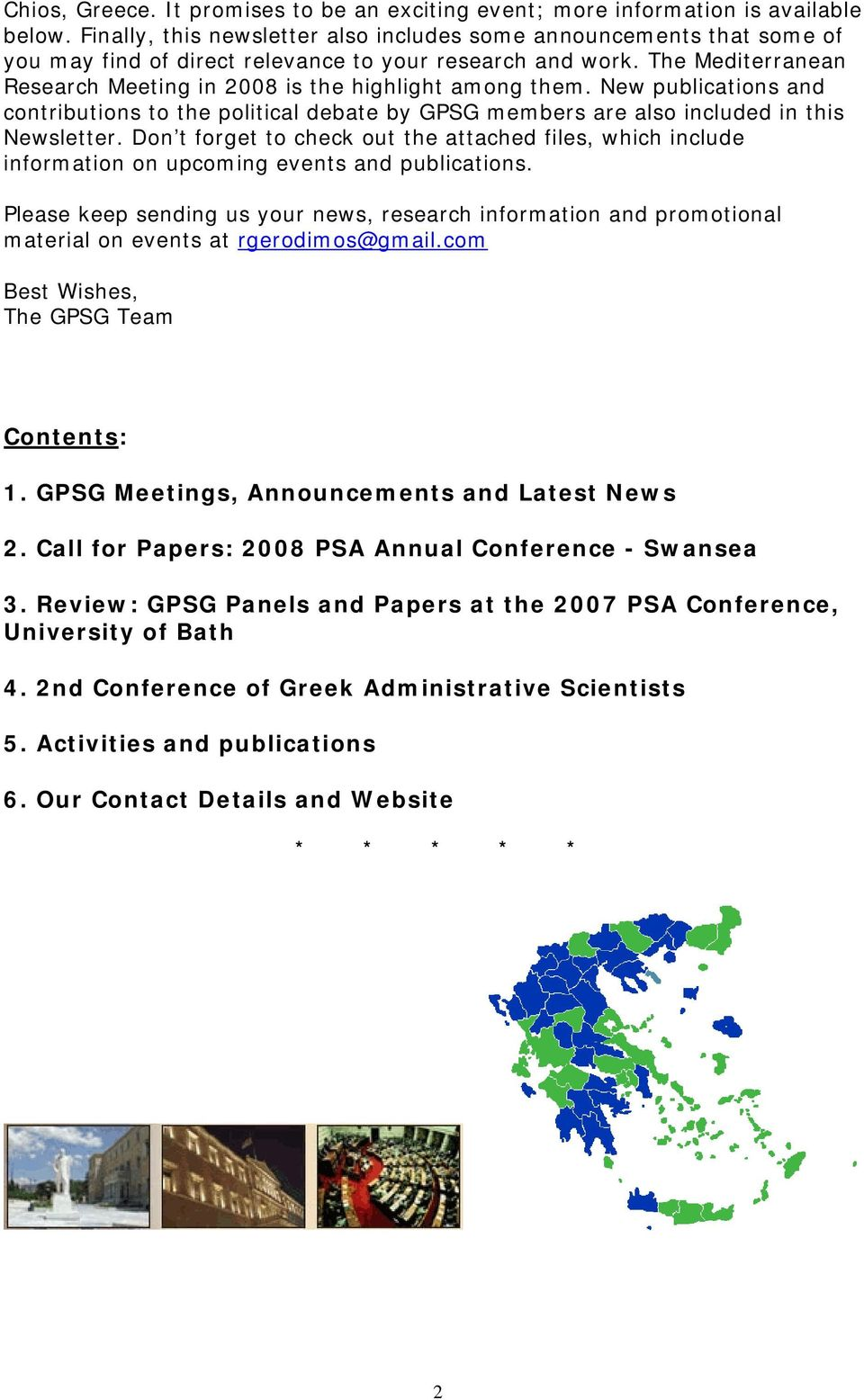 The Mediterranean Research Meeting in 2008 is the highlight among them. New publications and contributions to the political debate by GPSG members are also included in this Newsletter.