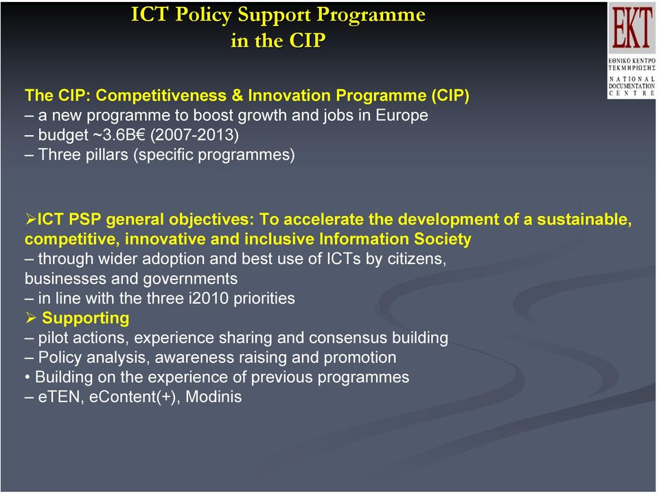 Information Society through wider adoption and best use of ICTs by citizens, businesses and governments in line with the three i2010 priorities Supporting pilot