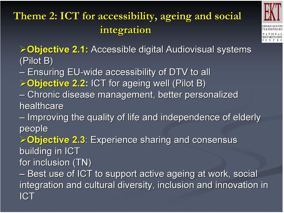 2: ICT for ageing well (Pilot B) Chronic disease management, better personalized healthcare Improving the quality of life and