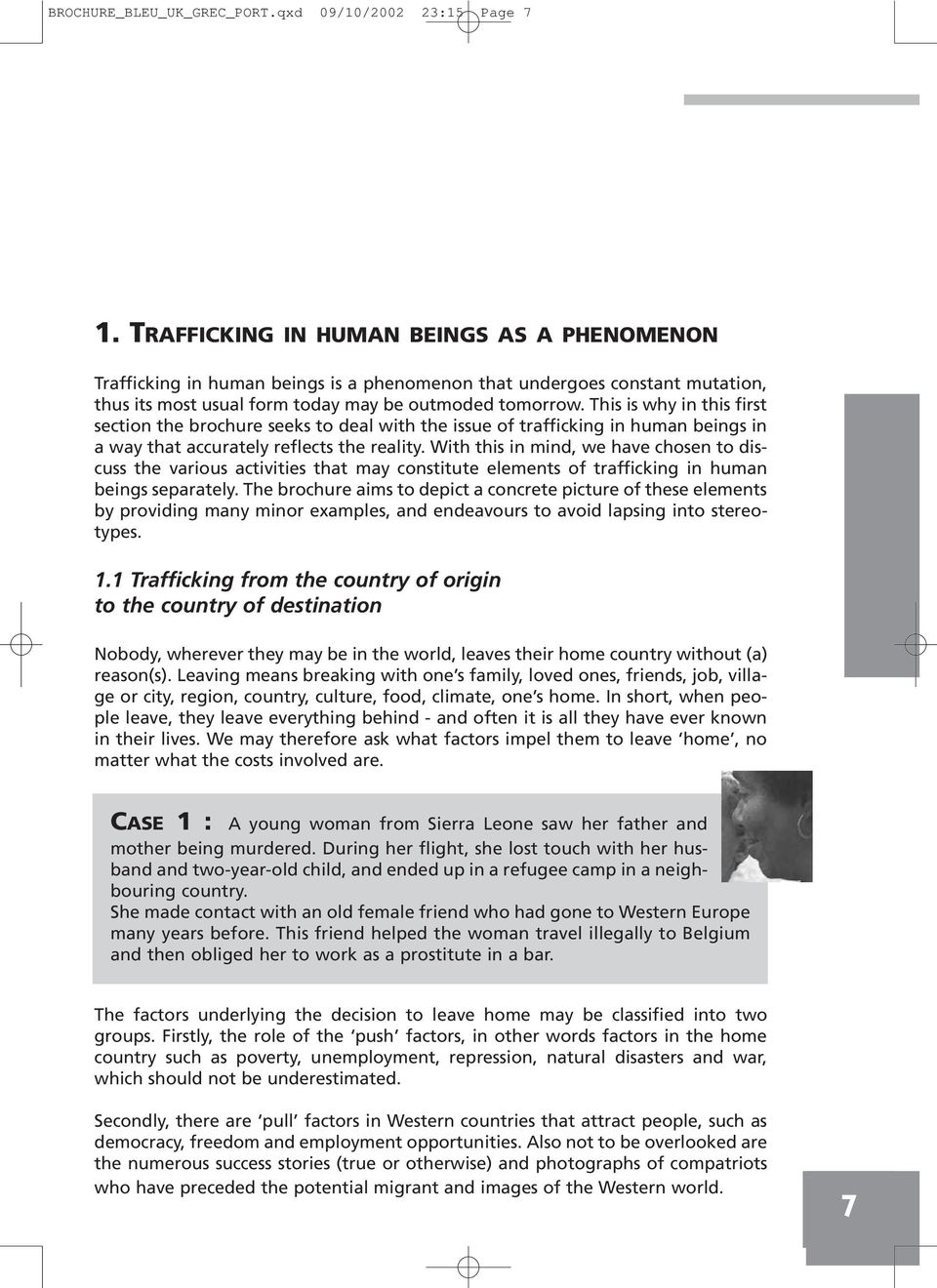 This is why in this first section the brochure seeks to deal with the issue of trafficking in human beings in a way that accurately reflects the reality.