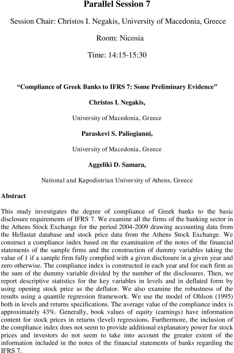Samara, National and Kapodistrian University of Athens, Greece This study investigates the degree of compliance of Greek banks to the basic disclosure requirements of IFRS 7.