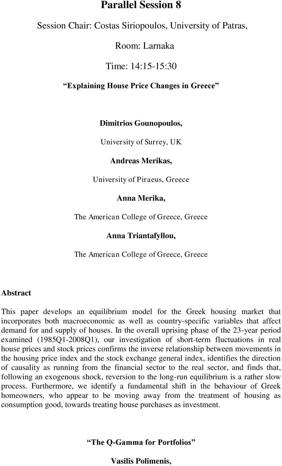 for the Greek housing market that incorporates both macroeconomic as well as country-specific variables that affect demand for and supply of houses.