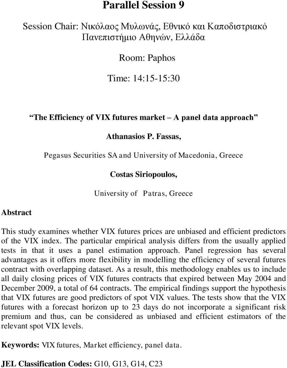 Fassas, Pegasus Securities SA and University of Macedonia, Greece Costas Siriopoulos, University of Patras, Greece This study examines whether VIX futures prices are unbiased and efficient predictors