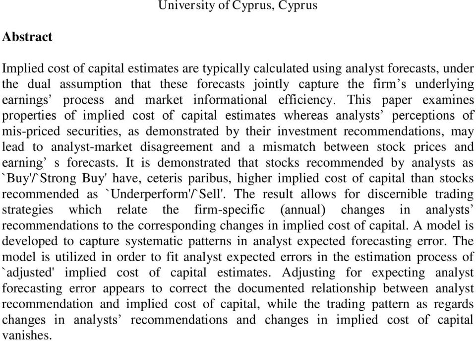 This paper examines properties of implied cost of capital estimates whereas analysts perceptions of mis-priced securities, as demonstrated by their investment recommendations, may lead to