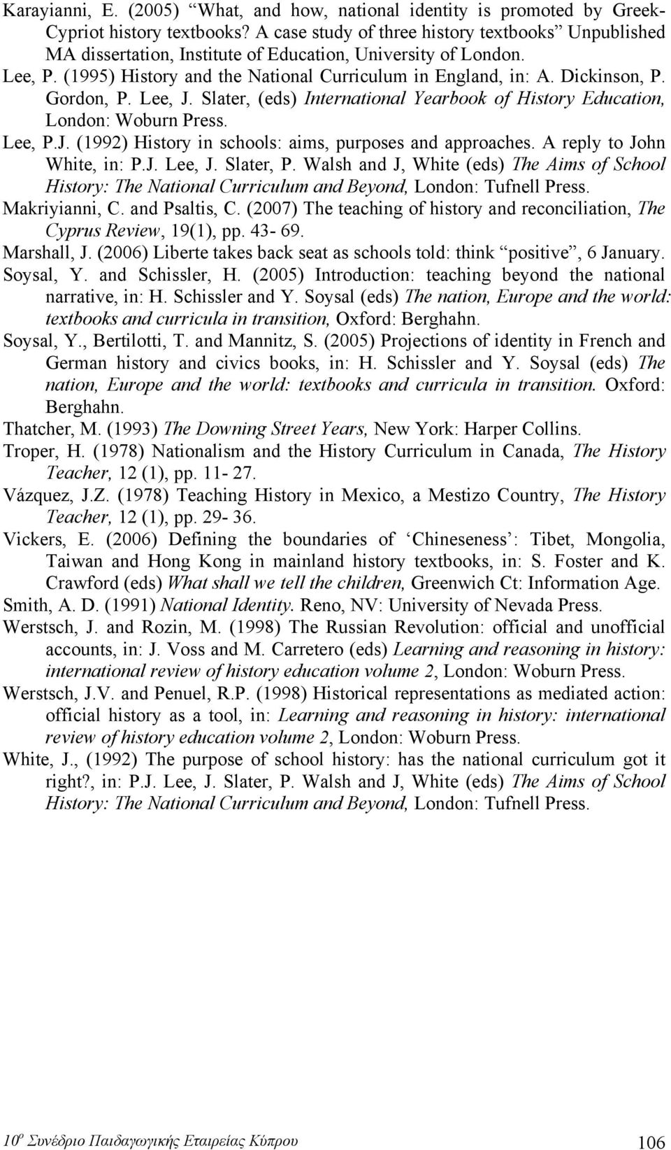 Gordon, P. Lee, J. Slater, (eds) International Yearbook of History Education, London: Woburn Press. Lee, P.J. (1992) History in schools: aims, purposes and approaches. A reply to John White, in: P.J. Lee, J. Slater, P.