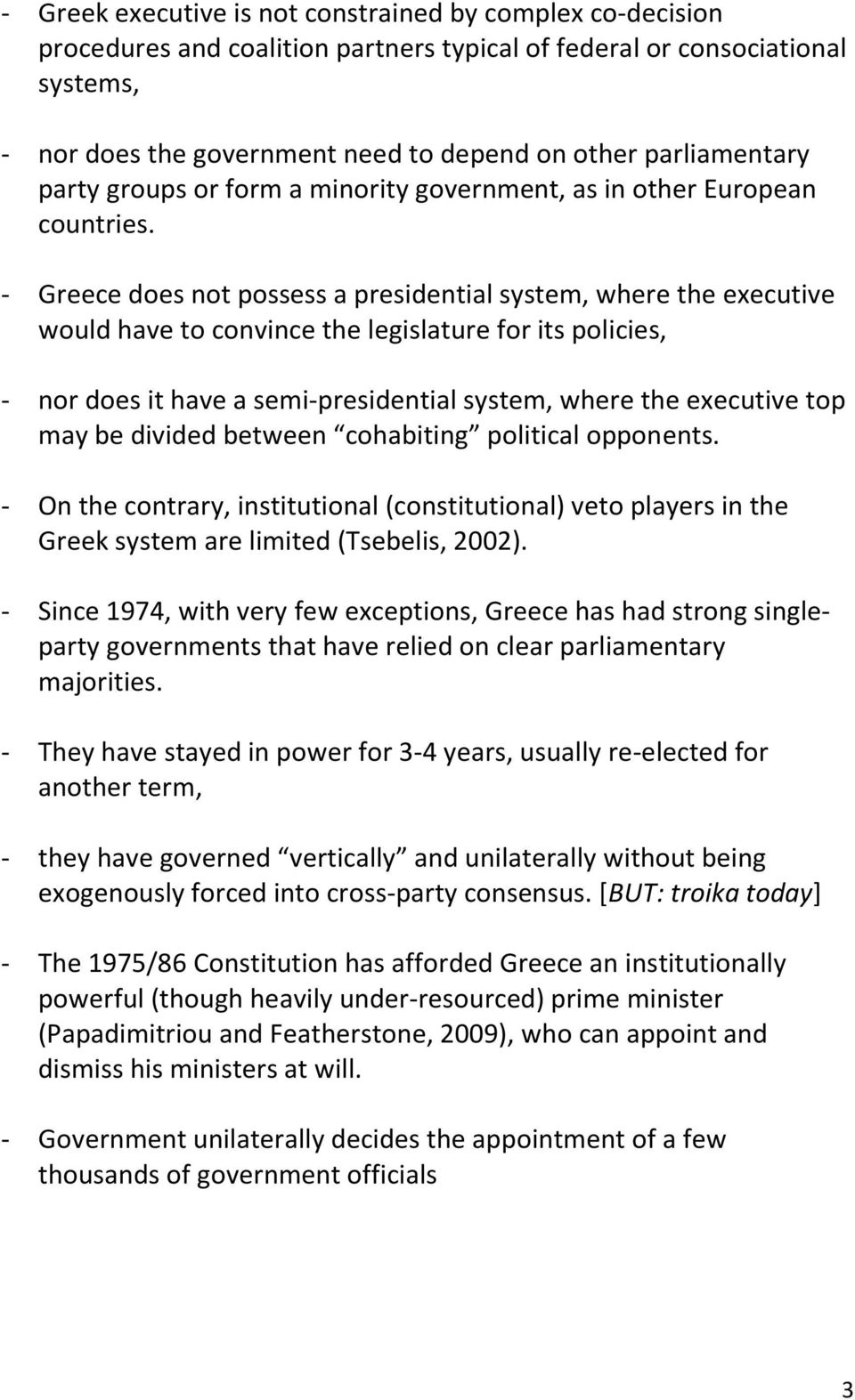 - Greece does not possess a presidential system, where the executive would have to convince the legislature for its policies, - nor does it have a semi-presidential system, where the executive top