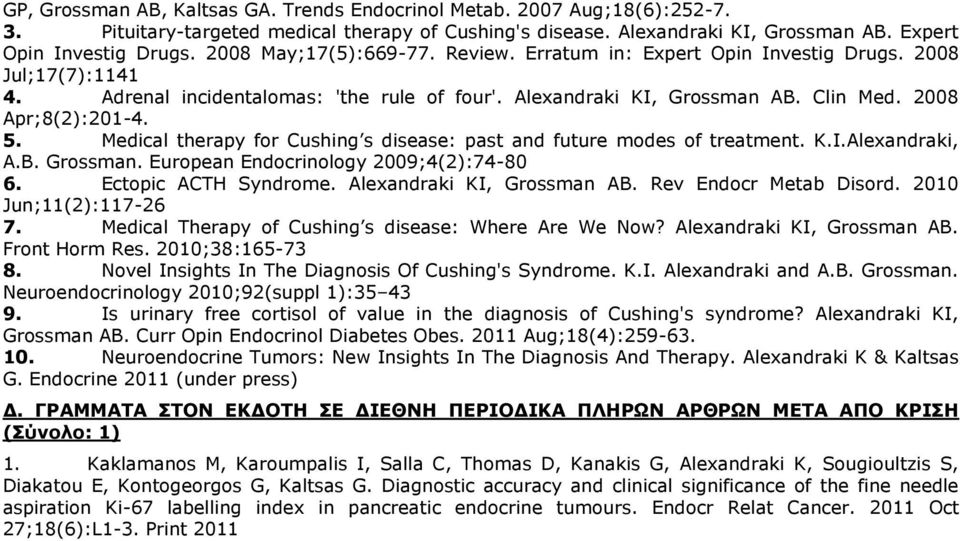 Medical therapy for Cushing s disease: past and future modes of treatment. K.I.Alexandraki, A.B. Grossman. European Endocrinology 2009;4(2):74-80 6. Ectopic ACTH Syndrome. Alexandraki KI, Grossman AB.