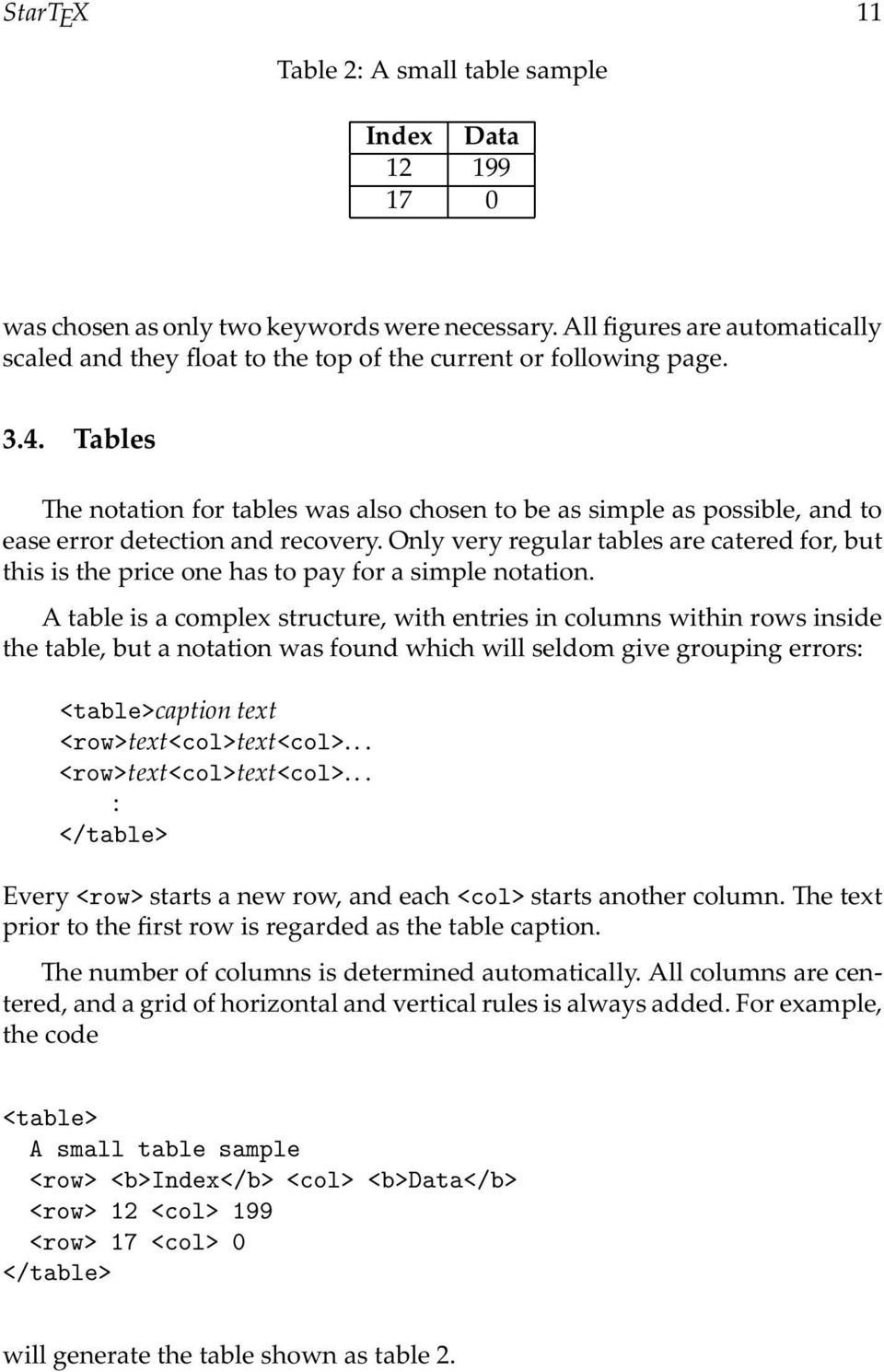 A table is a complex structure, with entries in columns within rows inside the table, but a notation was found which will seldom give grouping errors: <table>captiontext <row>text<col>text<col>.
