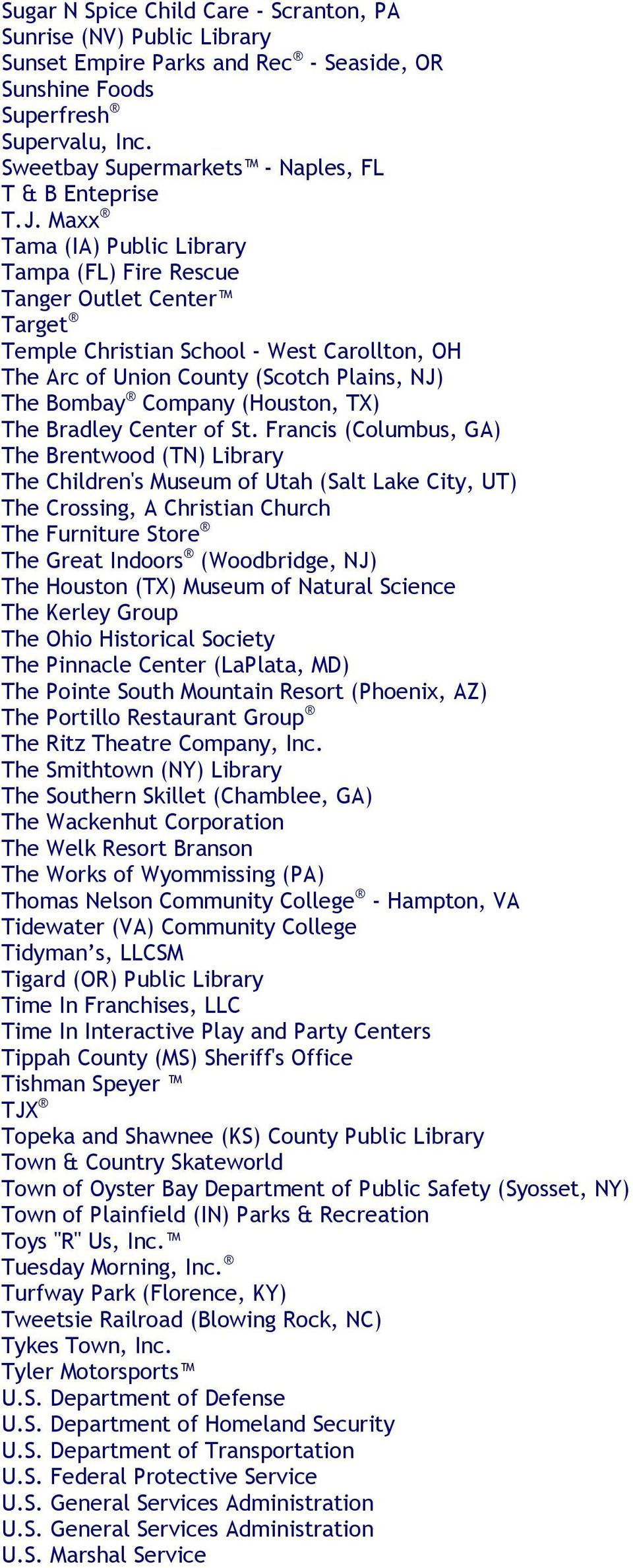 Maxx Tama (IA) Public Library Tampa (FL) Fire Rescue Tanger Outlet Center Target Temple Christian School - West Carollton, OH The Arc of Union County (Scotch Plains, NJ) The Bombay Company (Houston,