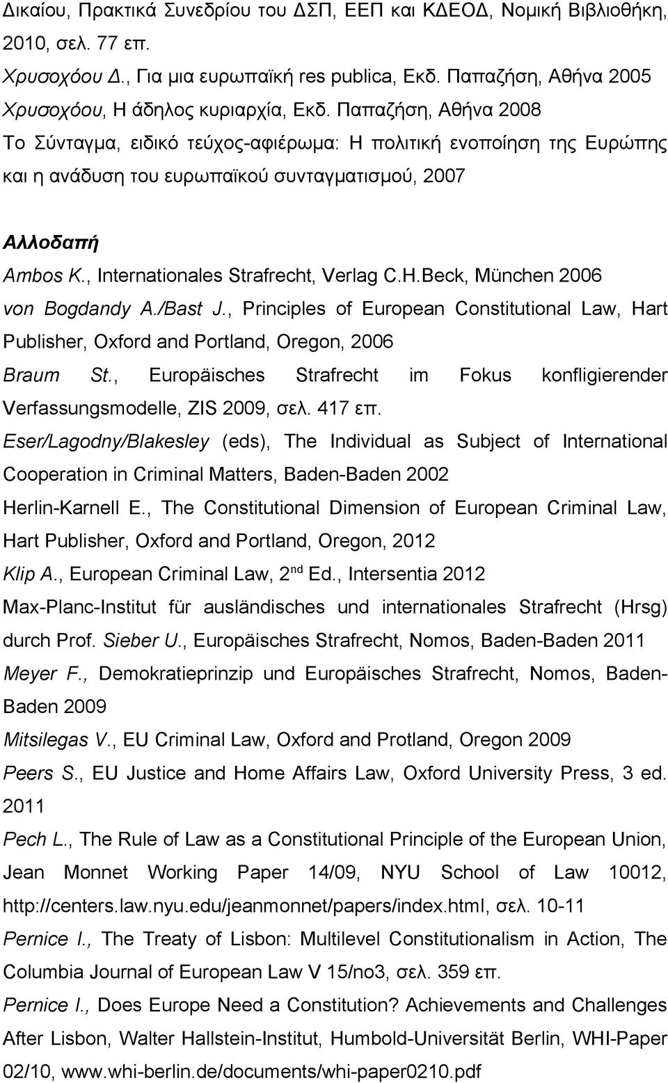 Beck, München 2006 von Bogdandy A./Bast J., Principles of European Constitutional Law, Hart Publisher, Oxford and Portland, Oregon, 2006 Braum St.