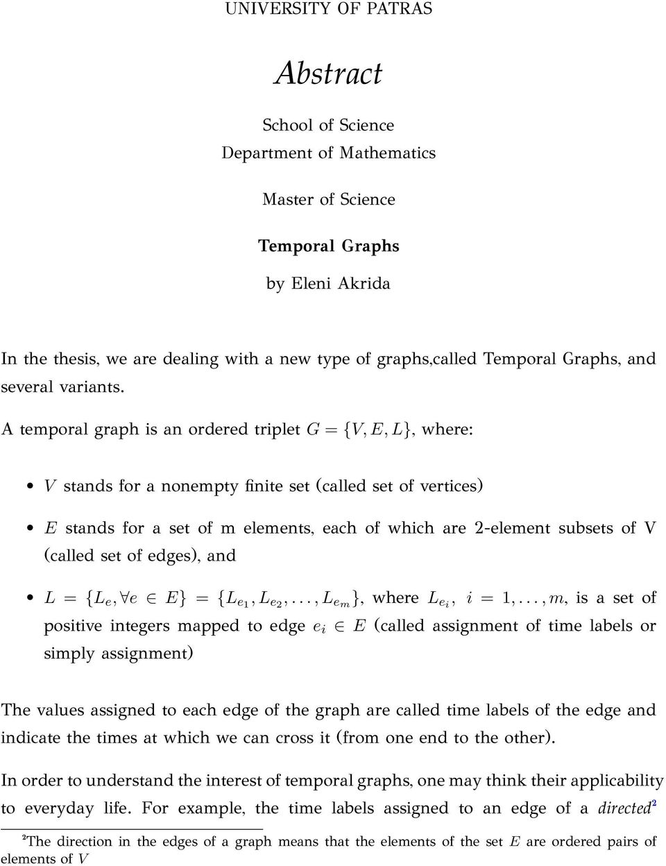 A temporal graph is an ordered triplet G = {V, E, L}, where: V stands for a nonempty finite set (called set of vertices) E stands for a set of m elements, each of which are 2-element subsets of V