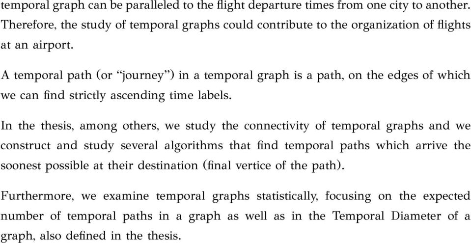 A temporal path (or journey ) in a temporal graph is a path, on the edges of which we can find strictly ascending time labels.