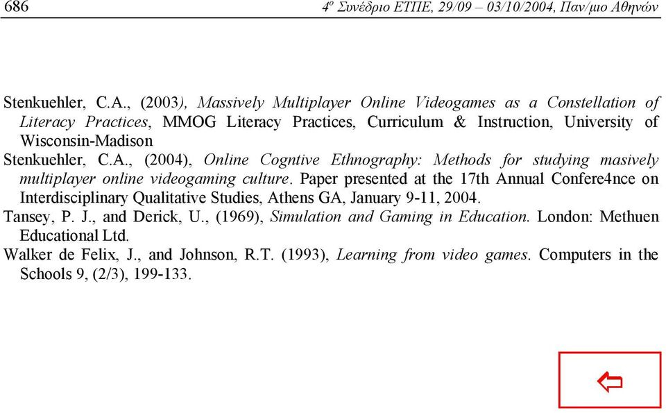 Stenkuehler, C.A., (2004), Online Cogntive Ethnography: Methods for studying masively multiplayer online videogaming culture.