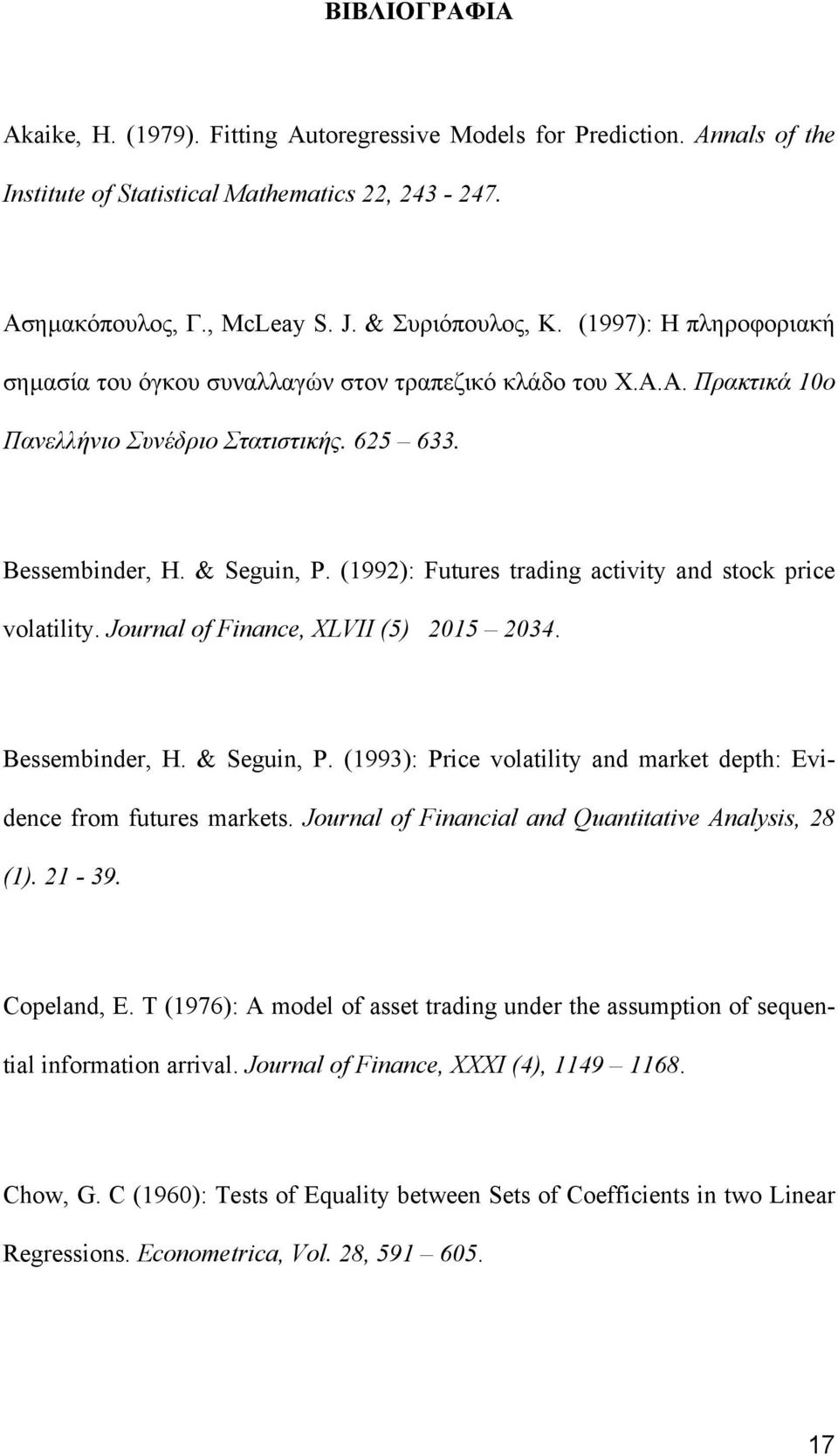 (1992): Futures trading activity and stock price volatility. Journal of Finance, XLVII (5) 2015 2034. Bessembinder, H. & Seguin, P.