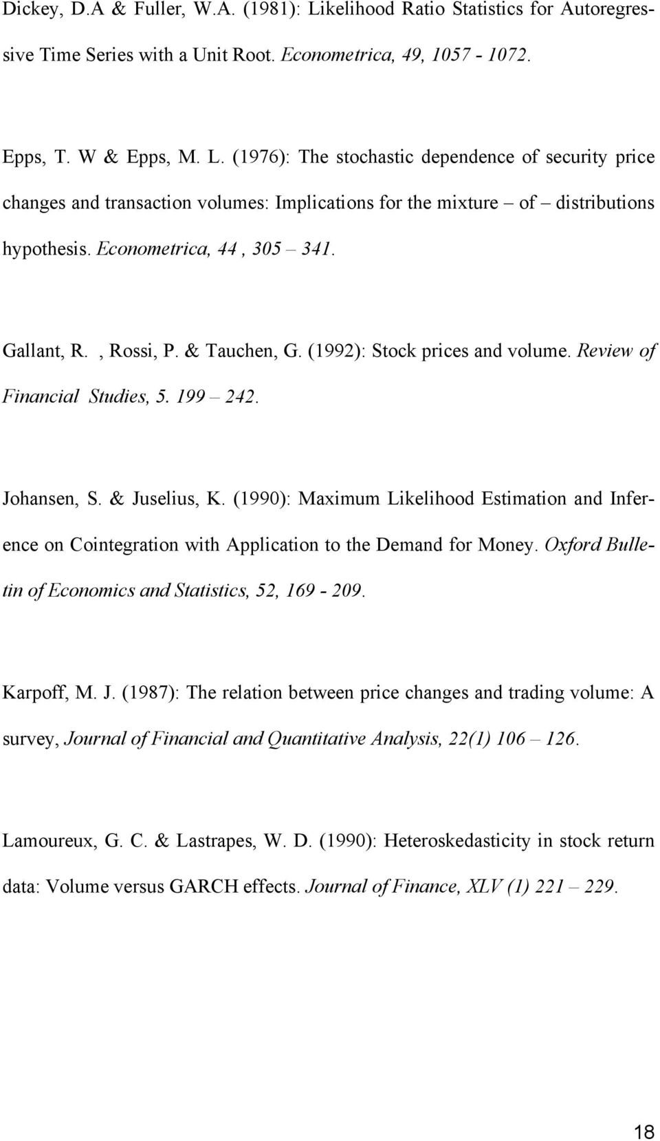 (1990): Maximum Likelihood Estimation and Inference on Cointegration with Application to the Demand for Money. Oxford Bulletin of Economics and Statistics, 52, 169-209. Karpoff, M. J.