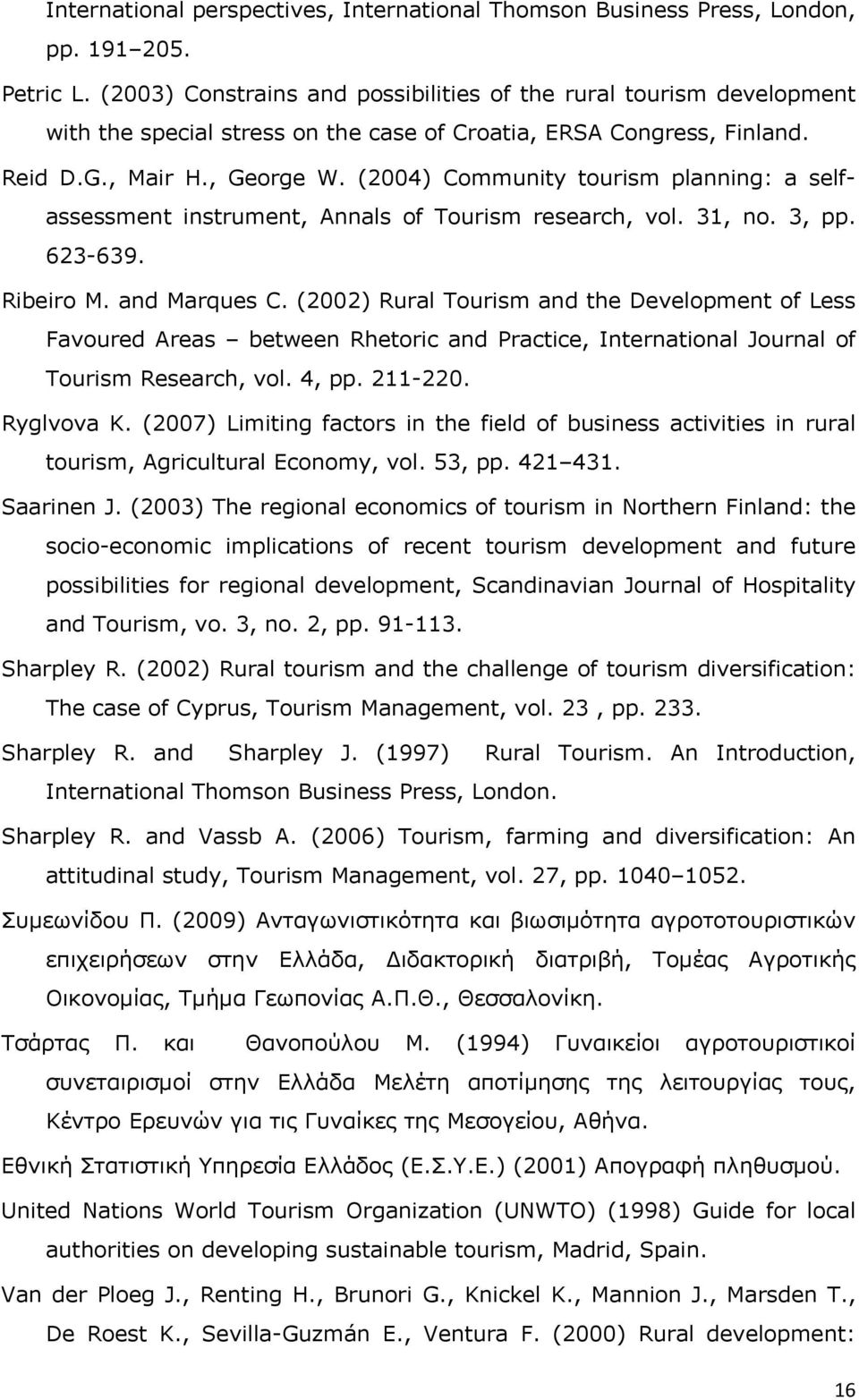 (2004) Community tourism planning: a selfassessment instrument, Annals of Tourism research, vol. 31, no. 3, pp. 623-639. Ribeiro M. and Marques C.