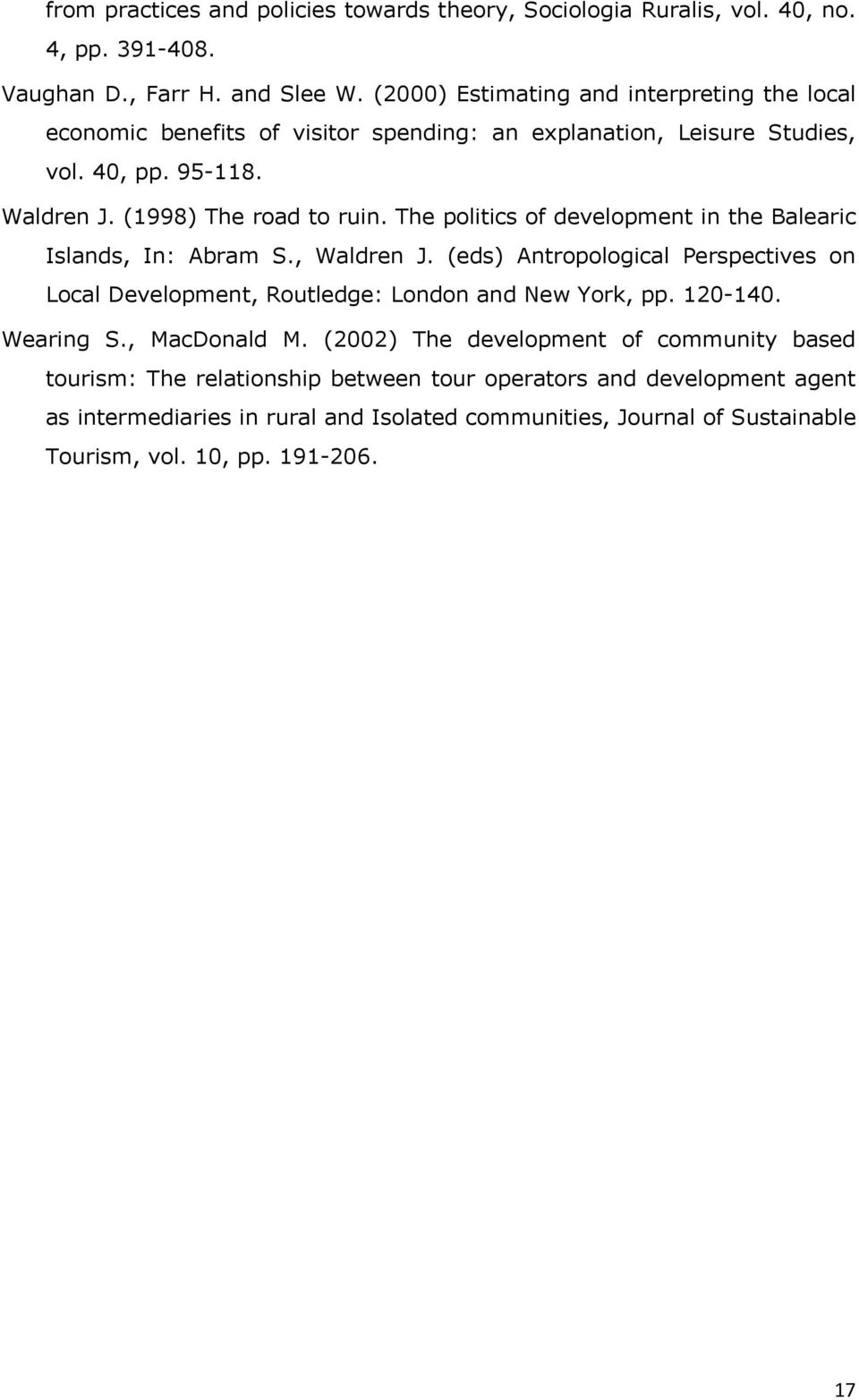 The politics of development in the Balearic Islands, In: Abram S., Waldren J. (eds) Antropological Perspectives on Local Development, Routledge: London and New York, pp. 120-140.