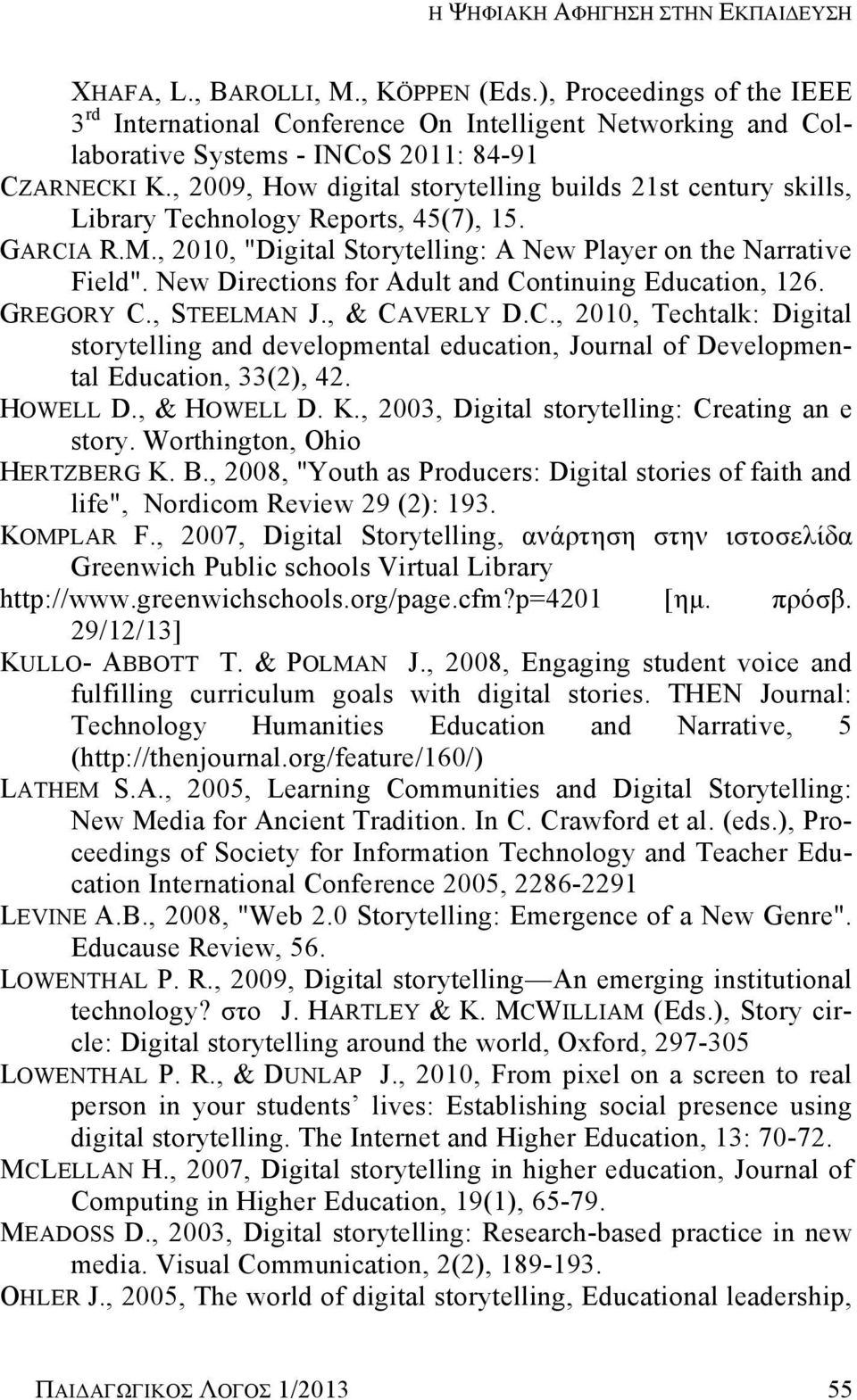 ", 2009, How digital storytelling builds 21st century skills, Library Technology Reports, 45(7), 15. GARCIA R.M., 2010, ""Digital Storytelling: A New Player on the Narrative Field""."