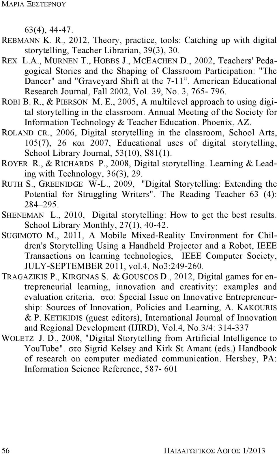 3, 765-796. ROBI B. R., & PIERSON M. E., 2005, A multilevel approach to using digital storytelling in the classroom. Annual Meeting of the Society for Information Technology & Teacher Education.