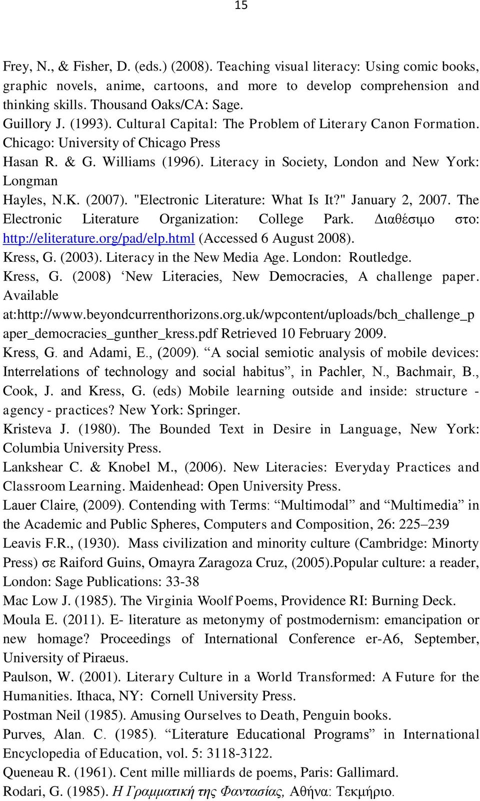 "Literacy in Society, London and New York: Longman Hayles, N.K. (2007). ""Electronic Literature: What Is It?"" January 2, 2007. The Electronic Literature Organization: College Park."