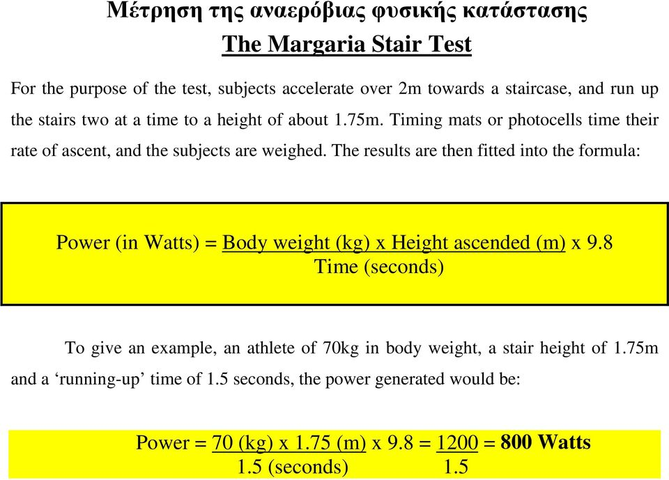 The results are then fitted into the formula: Power (in Watts) = Body weight (kg) x Height ascended (m) x 9.