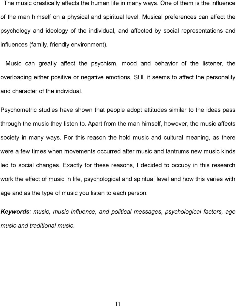 Music can greatly affect the psychism, mood and behavior of the listener, the overloading either positive or negative emotions.