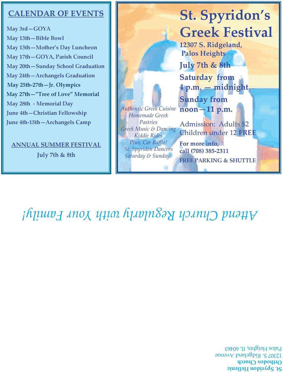 Olympics May 27th Tree of Love Memorial May 28th - Memorial Day June 4th Christian Fellowship June 4th-15th Archangels Camp ANNUAL SUMMER FESTIVAL July 7th & 8th Authentic Greek Cuisine Homemade