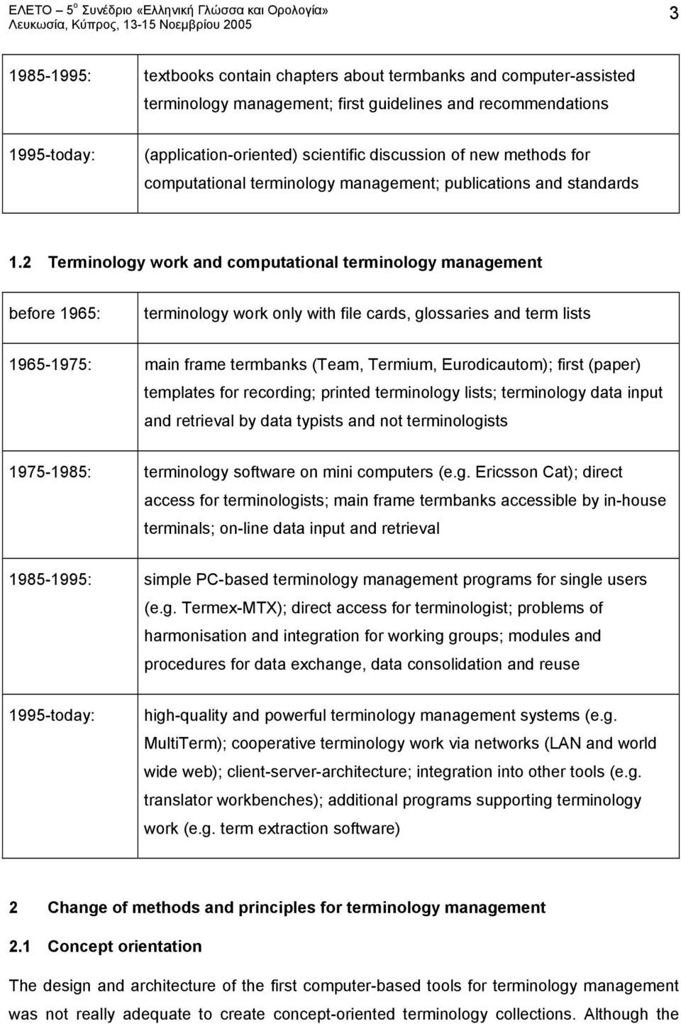 2 Terminology work and computational terminology management before 1965: terminology work only with file cards, glossaries and term lists 1965-1975: main frame termbanks (Team, Termium,
