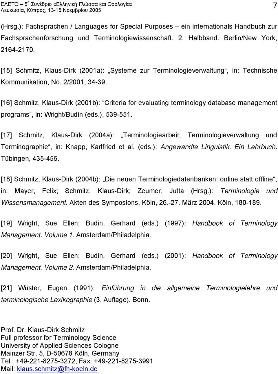 [16] Schmitz, Klaus-Dirk (2001b): Criteria for evaluating terminology database management programs, in: Wright/Budin (eds.), 539-551.
