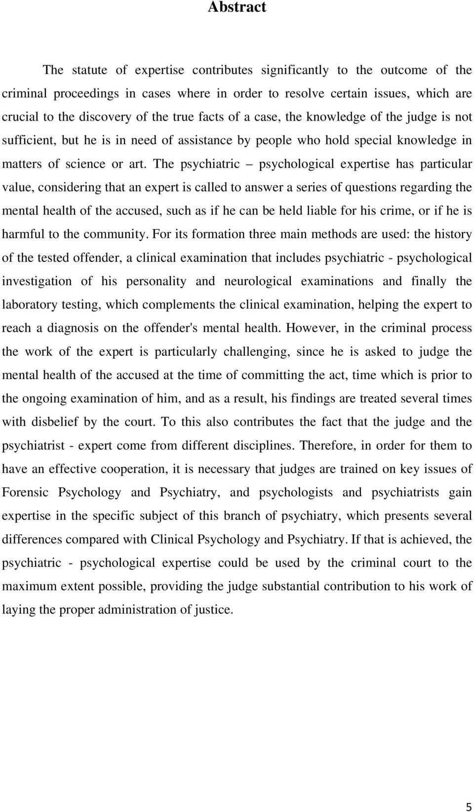 The psychiatric psychological expertise has particular value, considering that an expert is called to answer a series of questions regarding the mental health of the accused, such as if he can be