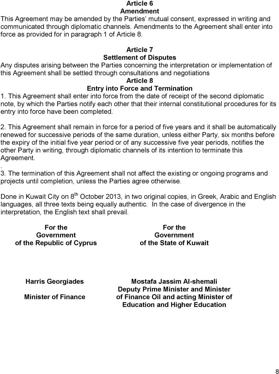 Article 7 Settlement of Disputes Any disputes arising between the Parties concerning the interpretation or implementation of this Agreement shall be settled through consultations and negotiations