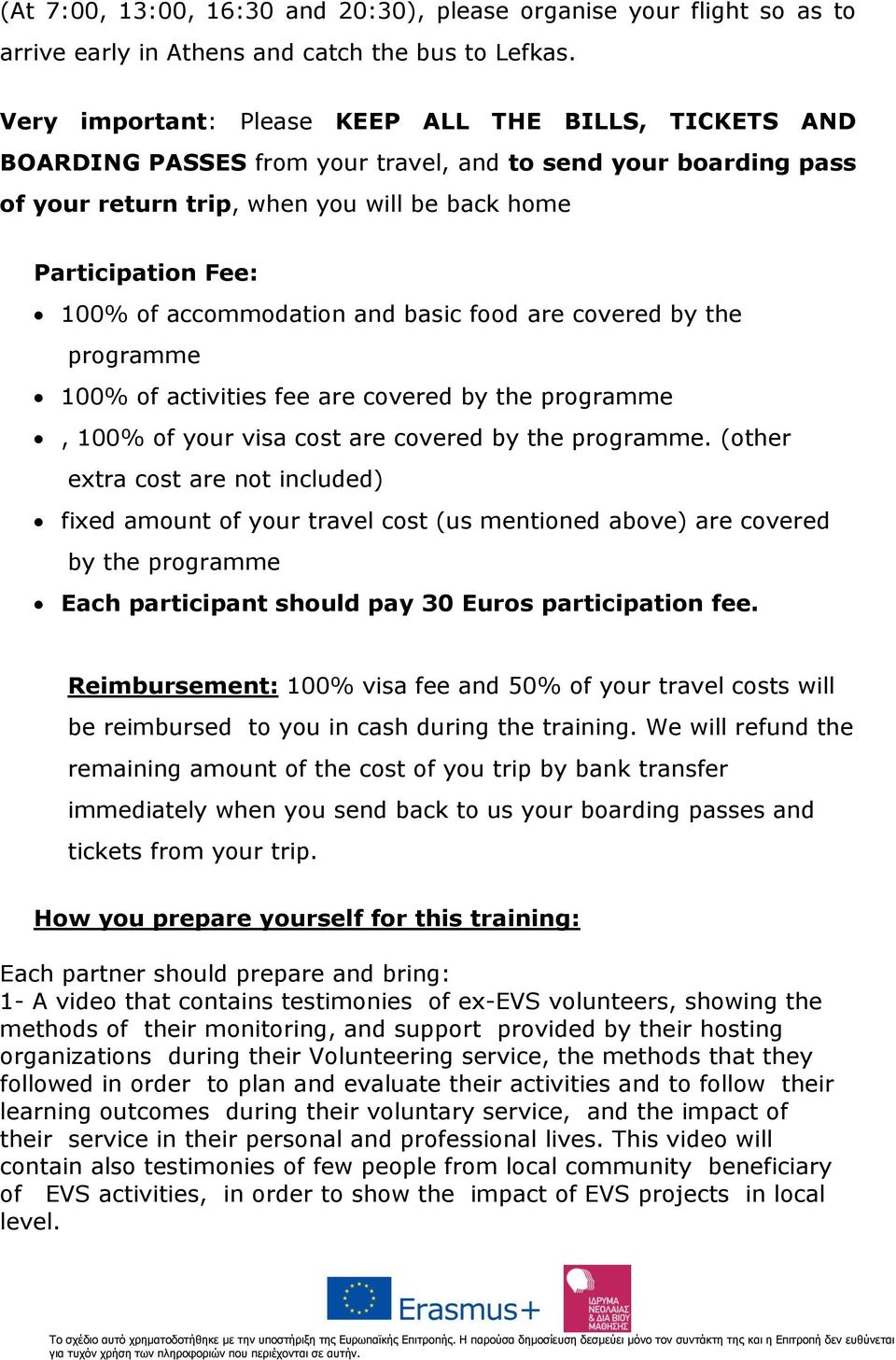 accommodation and basic food are covered by the programme 100% of activities fee are covered by the programme, 100% of your visa cost are covered by the programme.