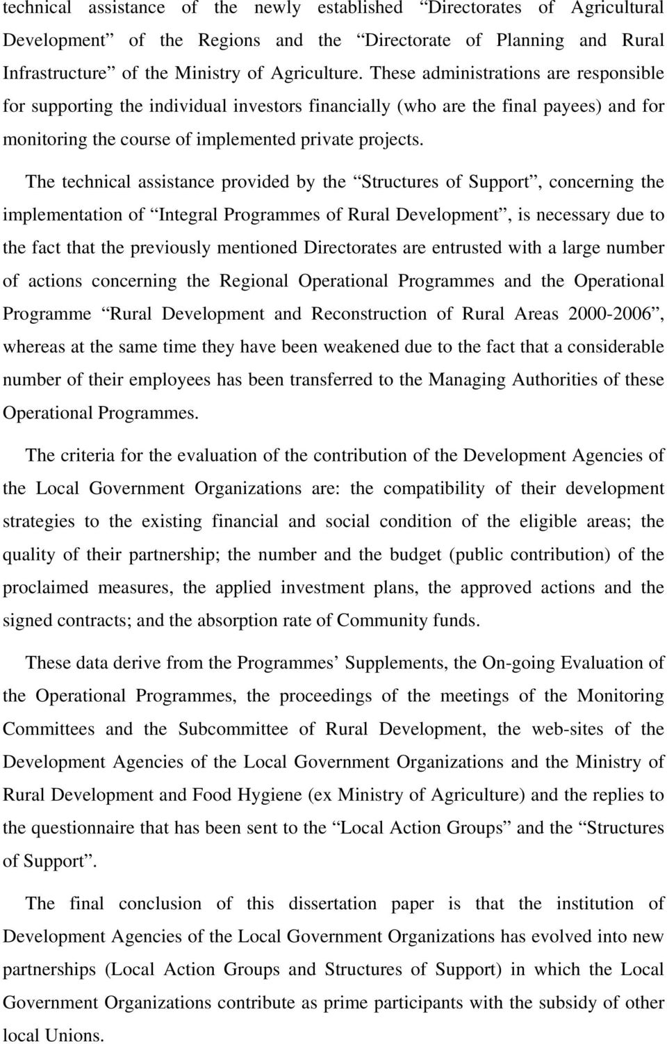 The technical assistance provided by the Structures of Support, concerning the implementation of Integral Programmes of Rural Development, is necessary due to the fact that the previously mentioned