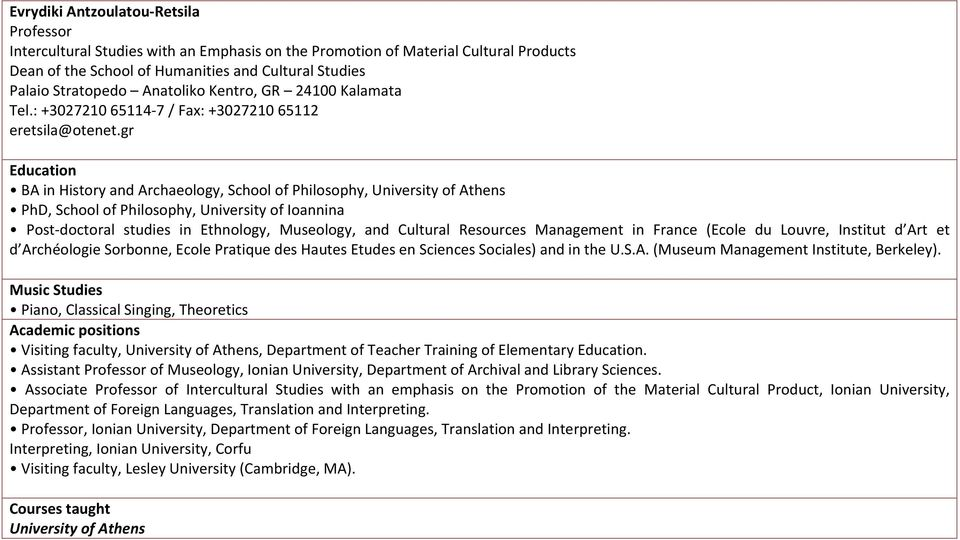 gr Education ΒΑ in History and Archaeology, School of Philosophy, University of Athens PhD, School of Philosophy, University of Ioannina Post doctoral studies in Ethnology, Museology, and Cultural