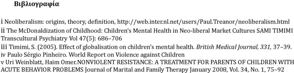 Timimi, S. (2005). Effect of globalisation on children s mental health. British Medical Journal, 331, 37 39. iv Paulo Sérgio Pinheiro.
