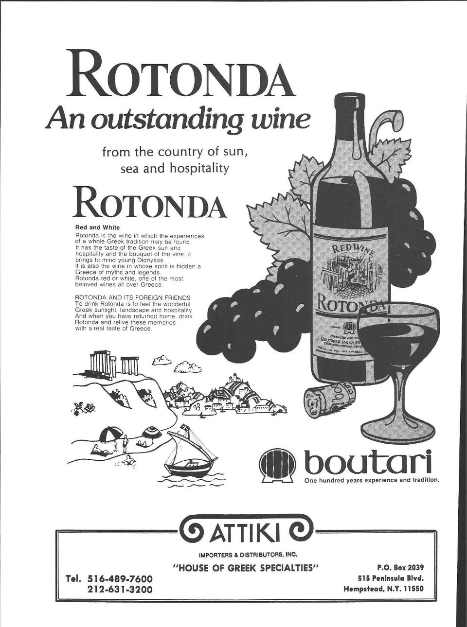lt is also the w ι ne in whose spirit is hidden a Greece of myths and Ι egends. Rotonda red or white. one οι the most beloved wines all over Greece.