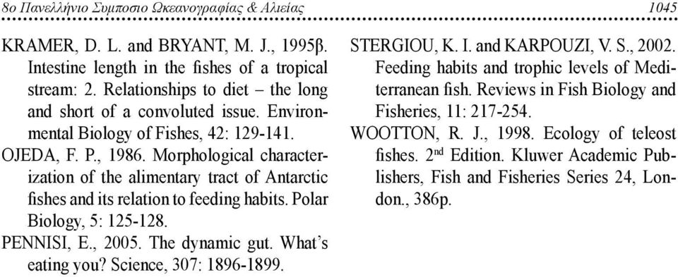 Morphological characterization of the alimentary tract of Antarctic fishes and its relation to feeding habits. Polar Biology, 5: 125-128. PENNISI, E., 2005. The dynamic gut. What s eating you?