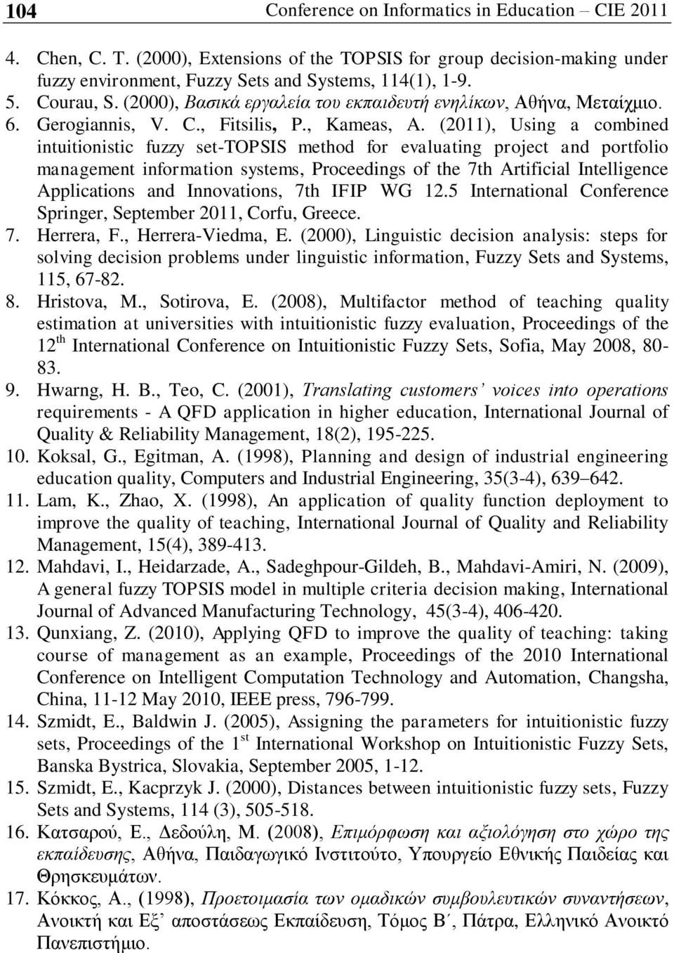 (2011), Using a combined intuitionistic fuzzy set-topsis method for evaluating project and portfolio management information systems, Proceedings of the 7th Artificial Intelligence Applications and