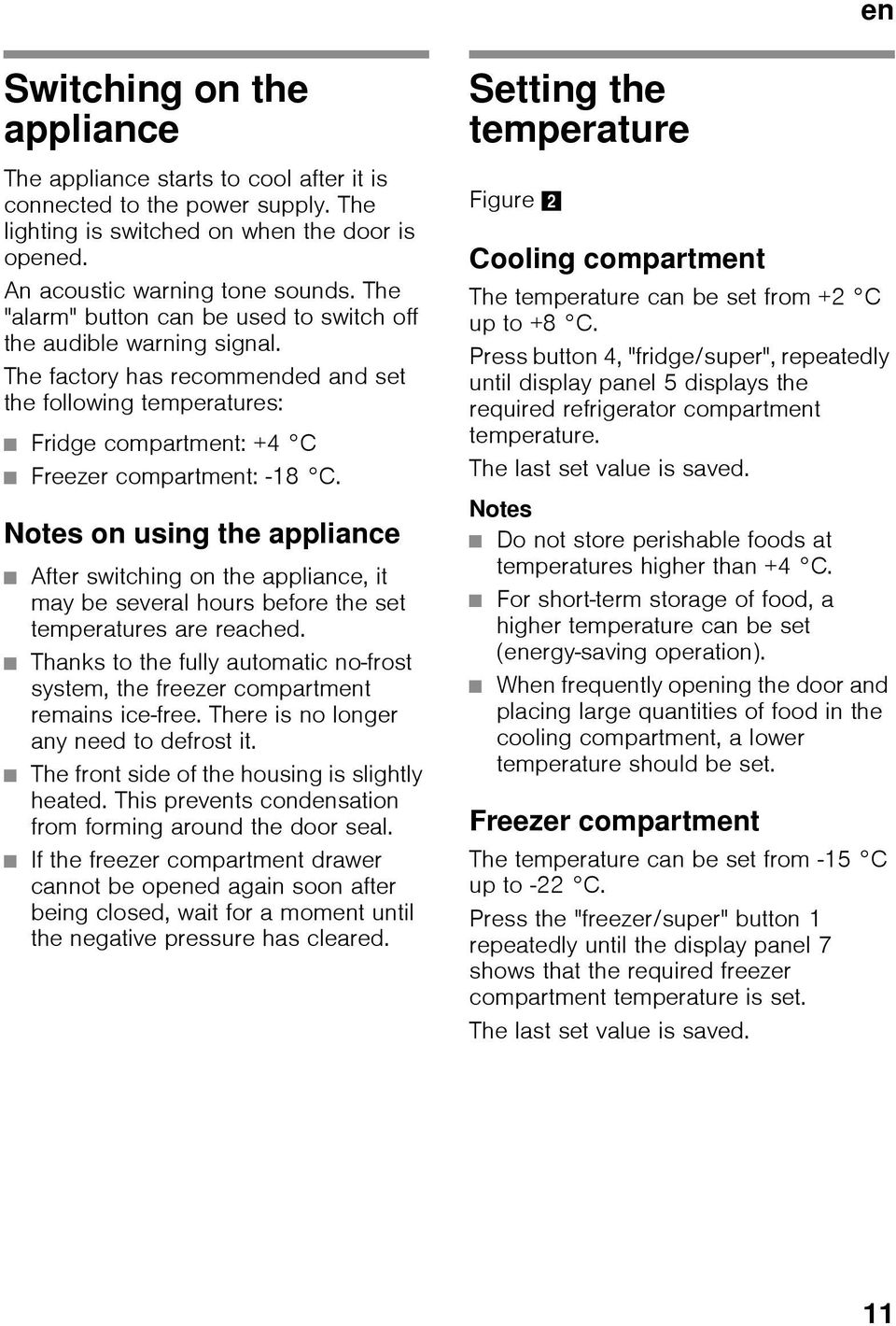 Notes on using the appliance After switching on the appliance, it may be several hours before the set temperatures are reached.