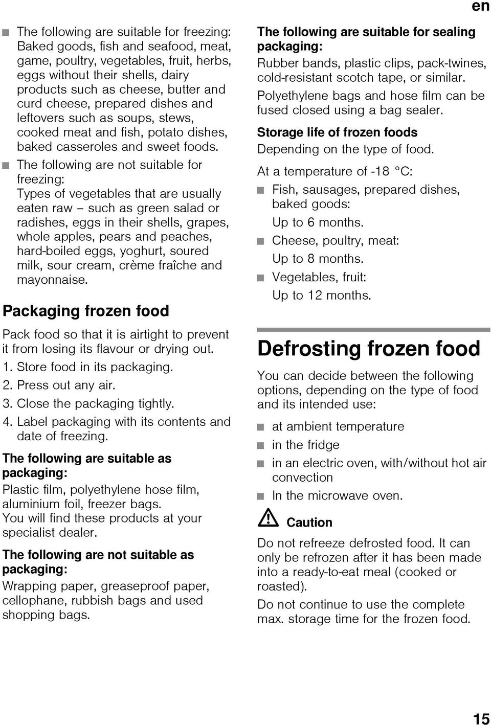 The following are not suitable for freezing: Types of vegetables that are usually eaten raw such as green salad or radishes, eggs in their shells, grapes, whole apples, pears and peaches, hard-boiled