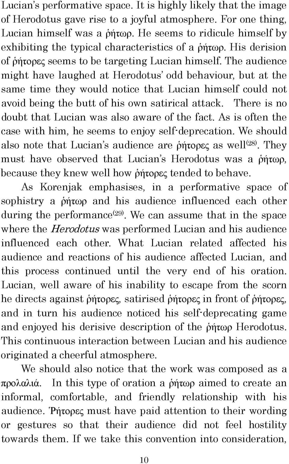 The audience might have laughed at Herodotus odd behaviour, but at the same time they would notice that Lucian himself could not avoid being the butt of his own satirical attack.