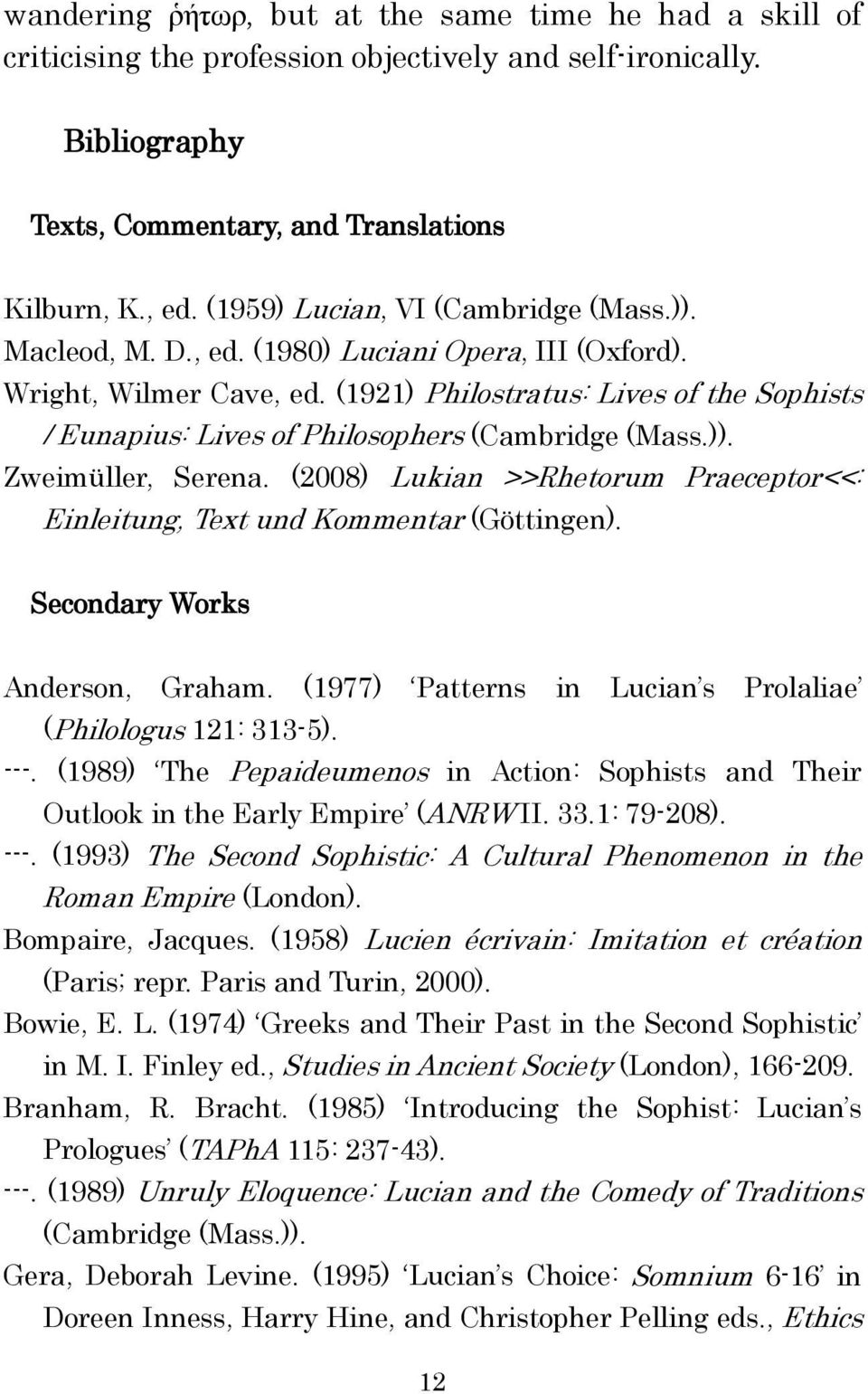 (1921) Philostratus: Lives of the Sophists / Eunapius: Lives of Philosophers (Cambridge (Mass.)). Zweimüller, Serena. (2008) Lukian >>Rhetorum Praeceptor<<: Einleitung, Text und Kommentar (Göttingen).