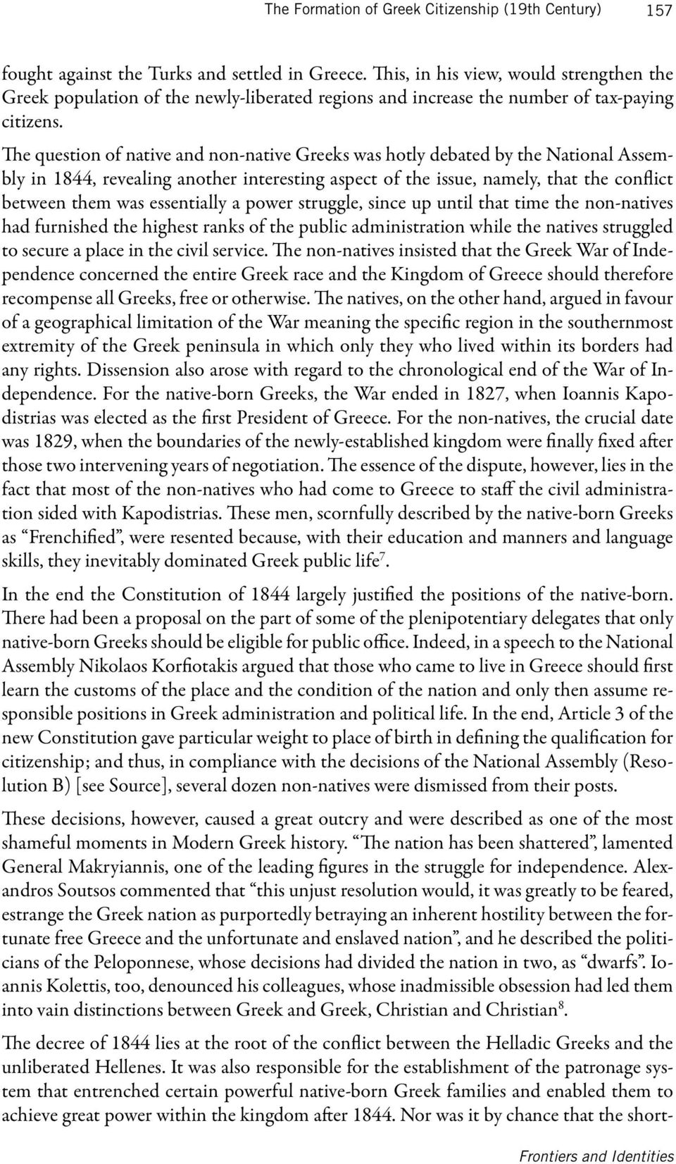 The question of native and non-native Greeks was hotly debated by the National Assembly in 1844, revealing another interesting aspect of the issue, namely, that the conflict between them was