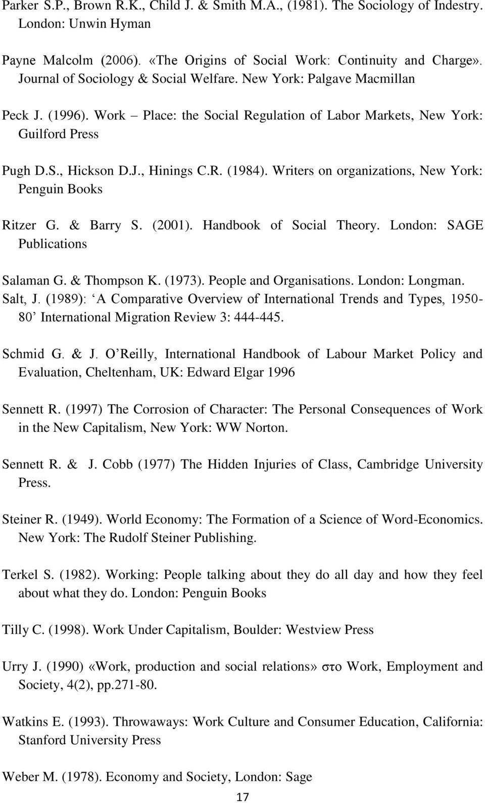 Writers on organizations, New York: Penguin Books Ritzer G. & Barry S. (2001). Handbook of Social Theory. London: SAGE Publications Salaman G. & Thompson K. (1973). People and Organisations.